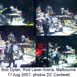 Bob Dylan at Rod Laver Arena, Melbourne, 17 Aug 2007 (photos DC Cardwell)